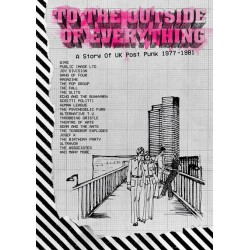 TO THE OUTSIDE OF EVERYTHING A STORY OF UK POST-PUNK 1977-1981