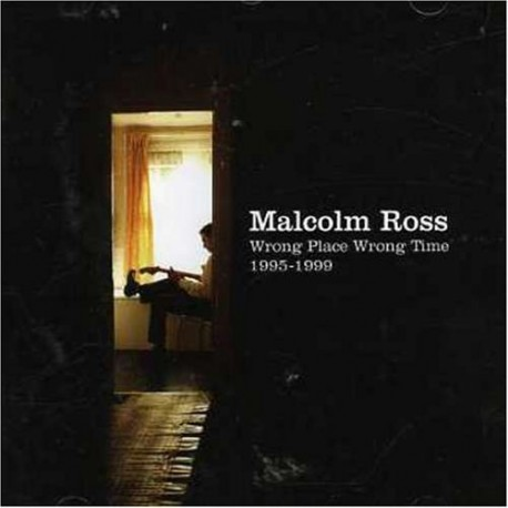 Malcolm Ross - Wrong Place Wrong Time 1995-1999 CD