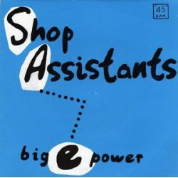 "Shop Assistants ‎– Big E Power 7"" vinyl"